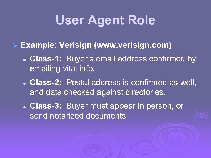 User Agent Role Ø Example: Verisign (www. verisign. com) l l l Class-1: Buyer's