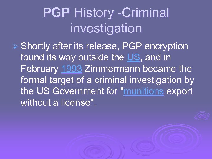 PGP History -Criminal investigation Ø Shortly after its release, PGP encryption found its way