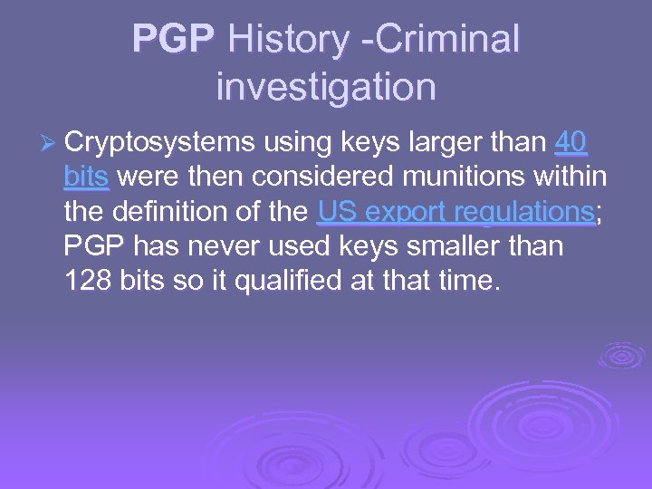 PGP History -Criminal investigation Ø Cryptosystems using keys larger than 40 bits were then