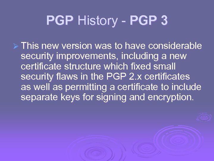 PGP History - PGP 3 Ø This new version was to have considerable security
