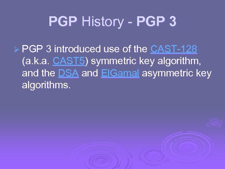 PGP History - PGP 3 Ø PGP 3 introduced use of the CAST-128 (a.