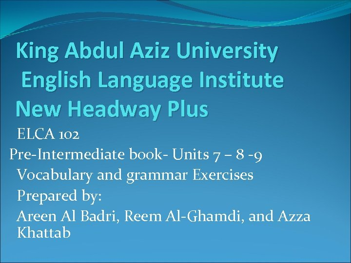 King Abdul Aziz University English Language Institute New Headway Plus ELCA 102 Pre-Intermediate book-