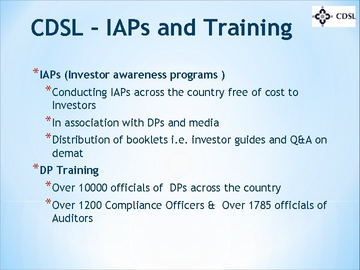CDSL – IAPs and Training *IAPs (Investor awareness programs ) *Conducting IAPs across the