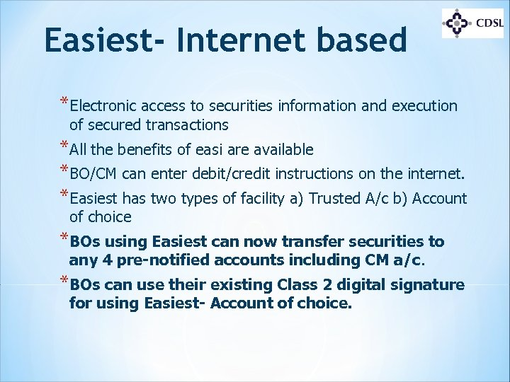 Easiest- Internet based *Electronic access to securities information and execution of secured transactions *All