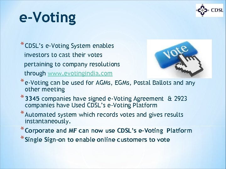 e-Voting * CDSL's e-Voting System enables investors to cast their votes pertaining to company