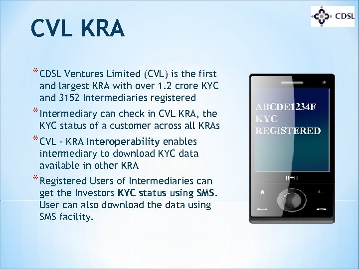 CVL KRA * CDSL Ventures Limited (CVL) is the first and largest KRA with