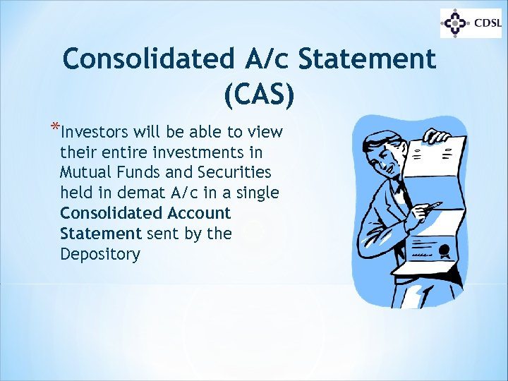 Consolidated A/c Statement (CAS) *Investors will be able to view their entire investments in