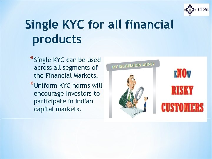 Single KYC for all financial products *Single KYC can be used across all segments
