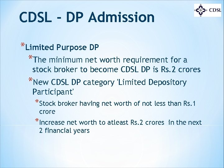 CDSL - DP Admission *Limited Purpose DP *The minimum net worth requirement for a