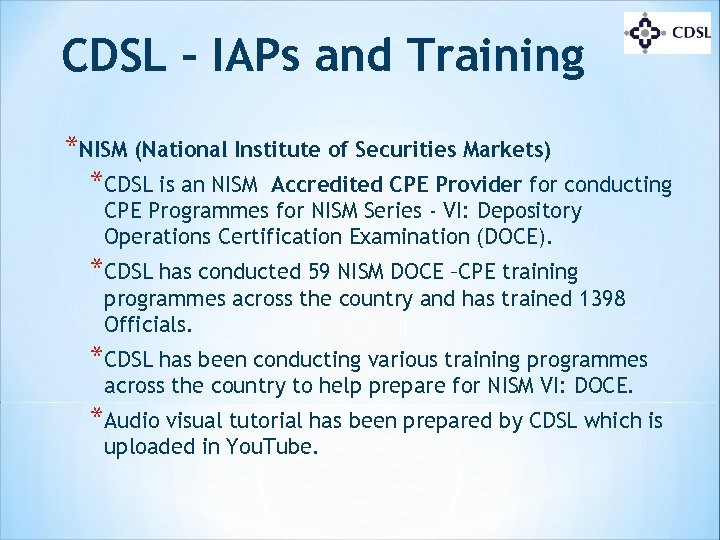CDSL – IAPs and Training *NISM (National Institute of Securities Markets) *CDSL is an