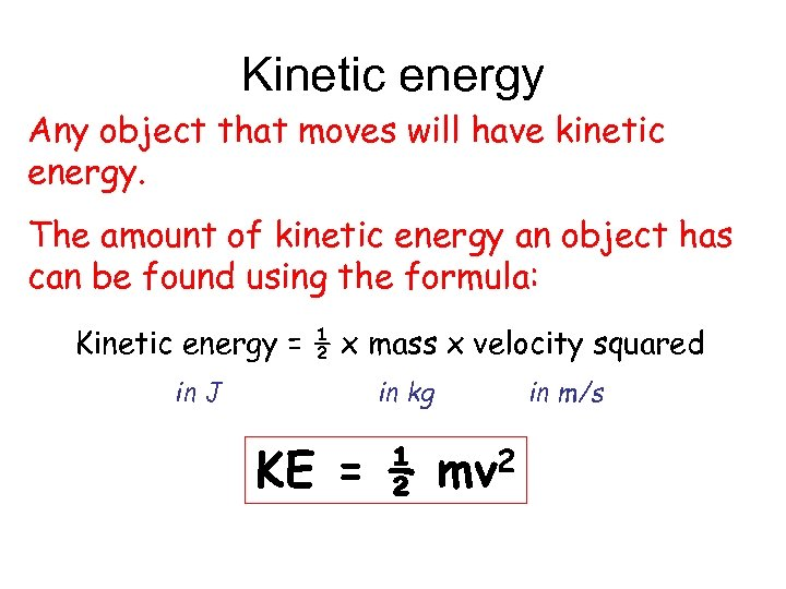 Kinetic energy Any object that moves will have kinetic energy. The amount of kinetic