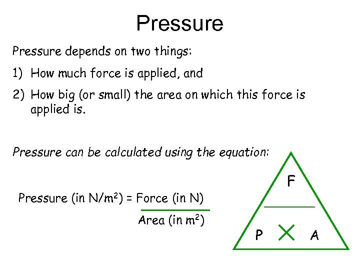 Pressure depends on two things: 1) How much force is applied, and 2) How