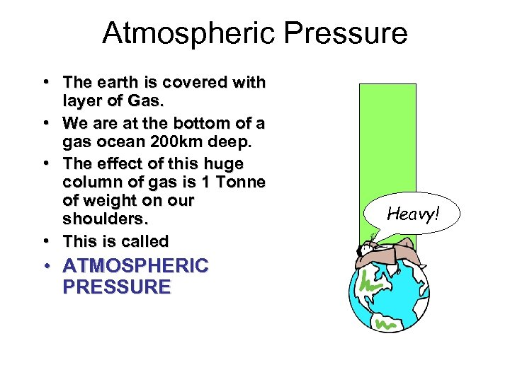 Atmospheric Pressure • The earth is covered with layer of Gas. • We are
