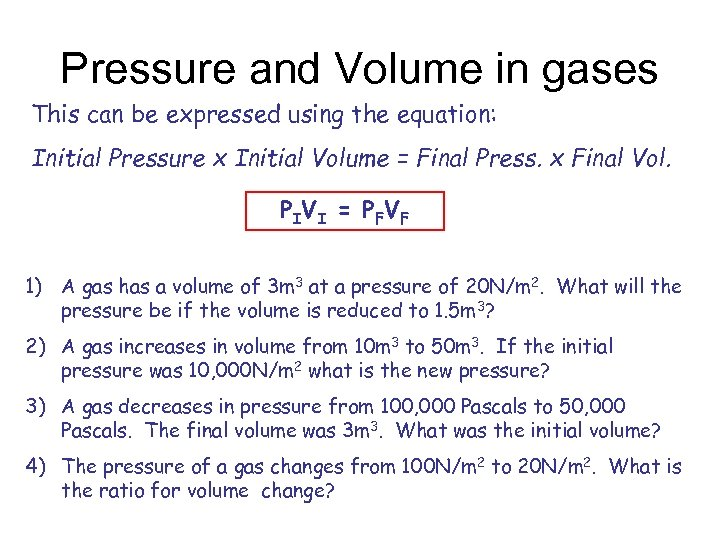 Pressure and Volume in gases This can be expressed using the equation: Initial Pressure