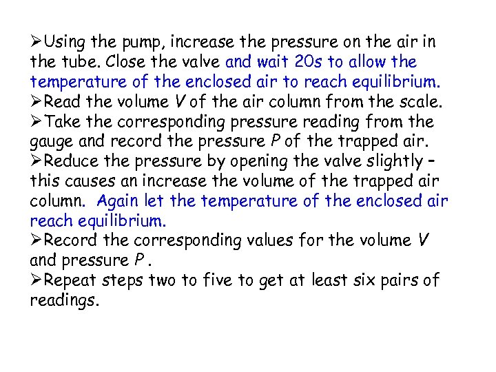 ØUsing the pump, increase the pressure on the air in the tube. Close the