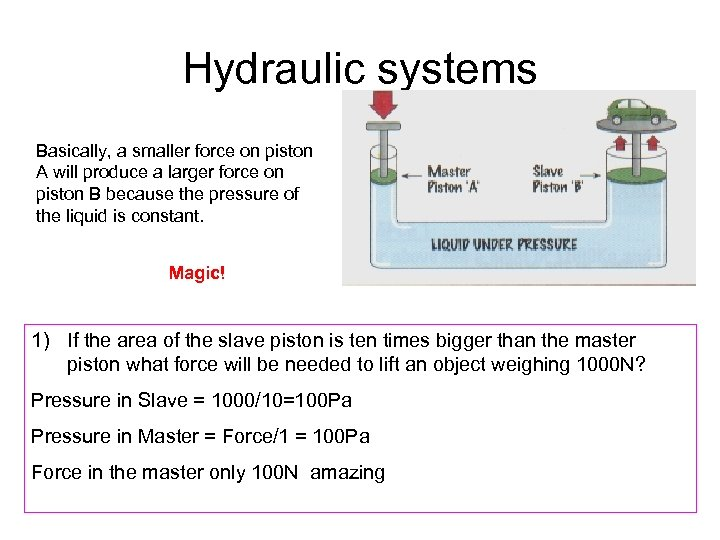 Hydraulic systems Basically, a smaller force on piston A will produce a larger force