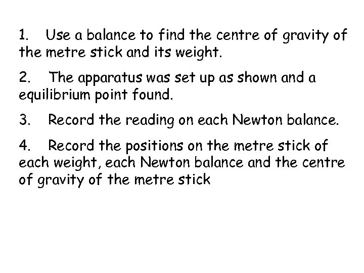 1. Use a balance to find the centre of gravity of the metre stick