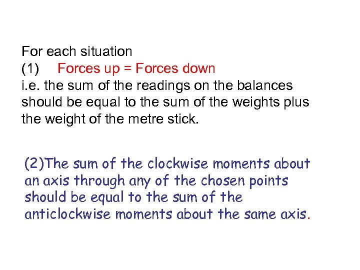 For each situation (1) Forces up = Forces down i. e. the sum of