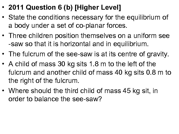 • 2011 Question 6 (b) [Higher Level] • State the conditions necessary for
