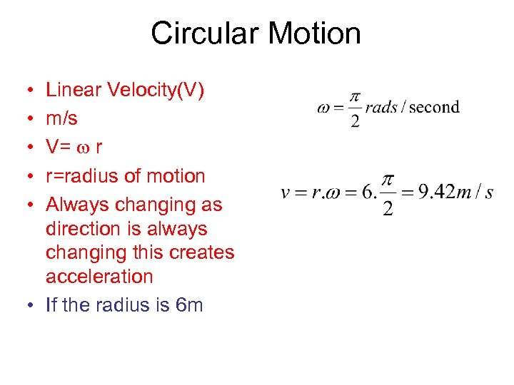 Circular Motion • • • Linear Velocity(V) m/s V= r r=radius of motion Always