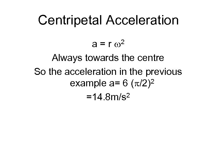 Centripetal Acceleration a = r 2 Always towards the centre So the acceleration in