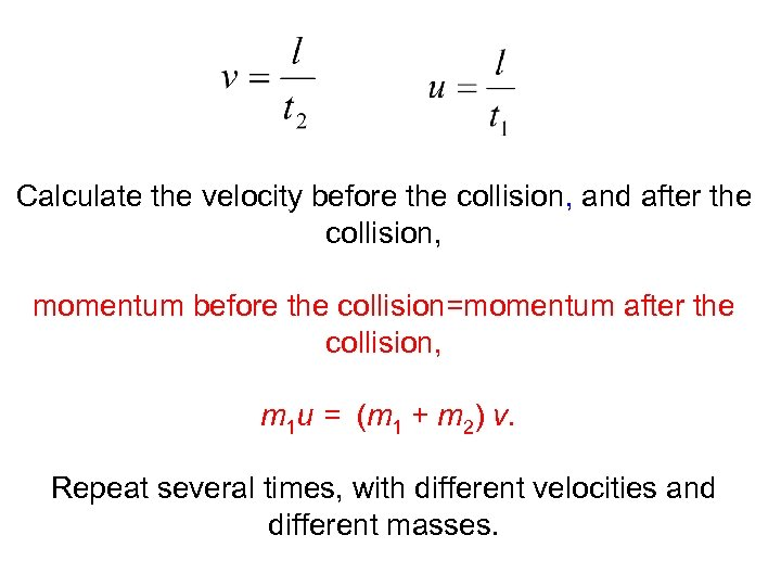 Calculate the velocity before the collision, and after the collision, momentum before the collision=momentum