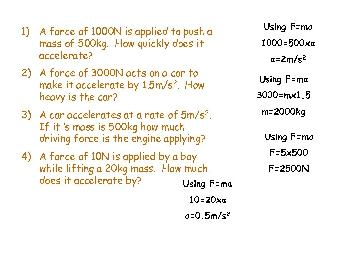 1) A force of 1000 N is applied to push a mass of 500
