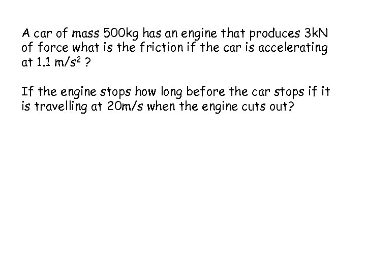 A car of mass 500 kg has an engine that produces 3 k. N