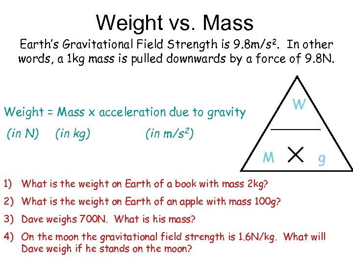 Weight vs. Mass Earth's Gravitational Field Strength is 9. 8 m/s 2. In other