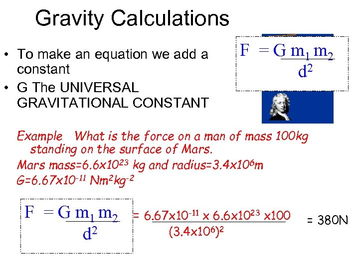 Gravity Calculations • To make an equation we add a constant • G The