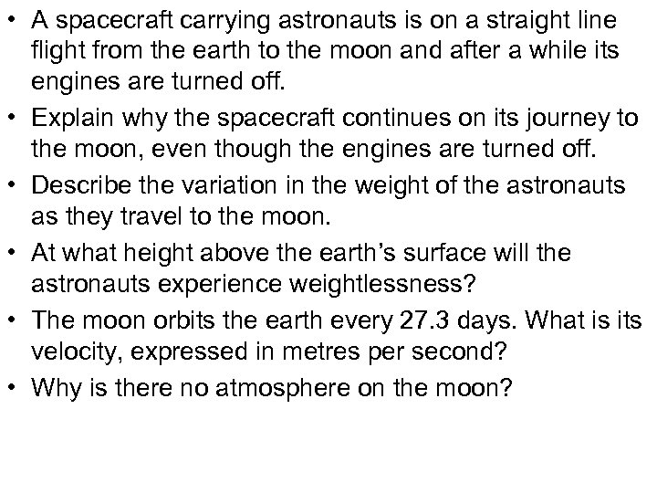 • A spacecraft carrying astronauts is on a straight line flight from the