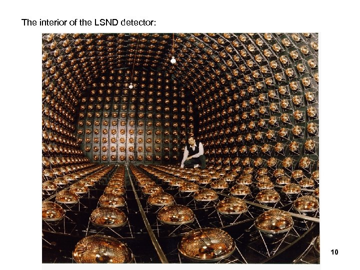 The interior of the LSND detector: 10