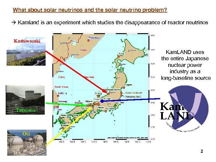What about solar neutrinos and the solar neutrino problem? Kamland is an experiment which