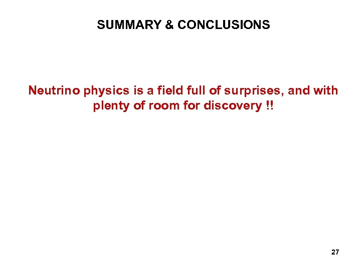 SUMMARY & CONCLUSIONS Neutrino physics is a field full of surprises, and with plenty