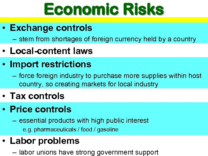 Economic Risks • Exchange controls – stem from shortages of foreign currency held by