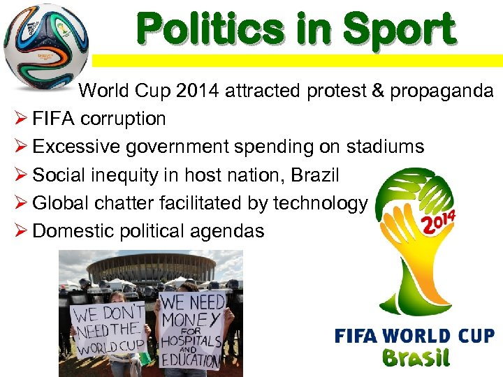 Politics in Sport World Cup 2014 attracted protest & propaganda Ø FIFA corruption Ø