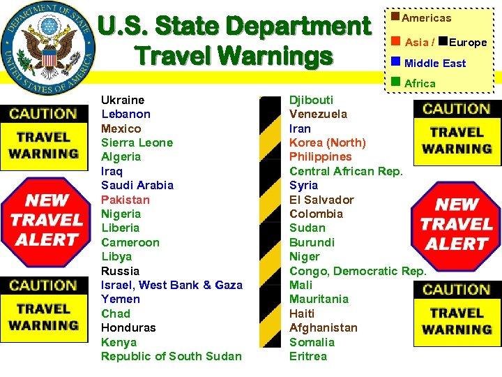 U. S. State Department Travel Warnings g. Americas g Asia / g. Europe g