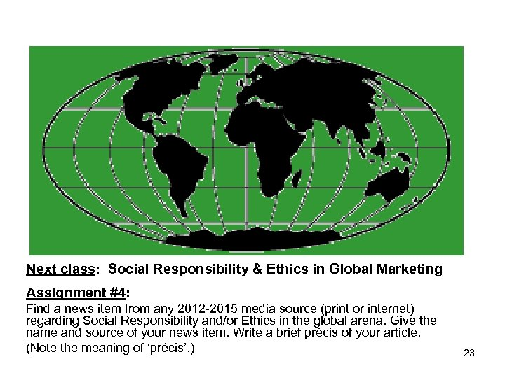 Next class: Social Responsibility & Ethics in Global Marketing Assignment #4: Find a news