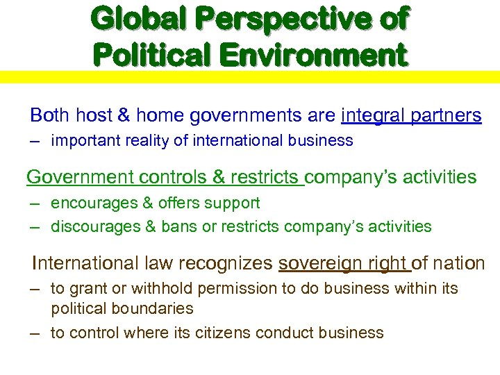 Global Perspective of Political Environment Both host & home governments are integral partners –