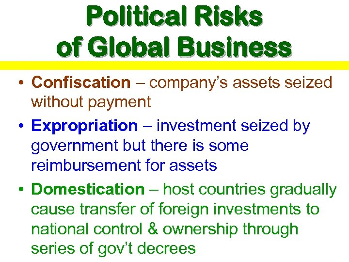 Political Risks of Global Business • Confiscation – company's assets seized without payment •