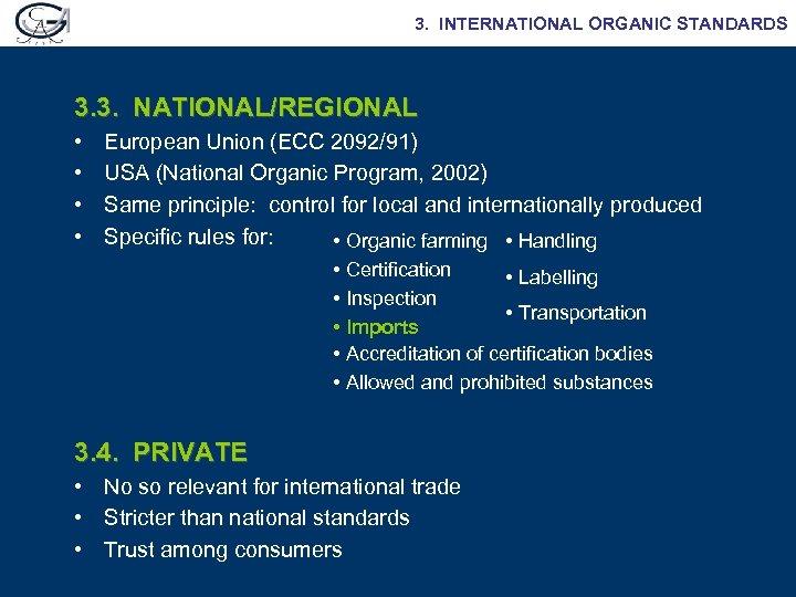 3. INTERNATIONAL ORGANIC STANDARDS 3. 3. NATIONAL/REGIONAL • • European Union (ECC 2092/91) USA