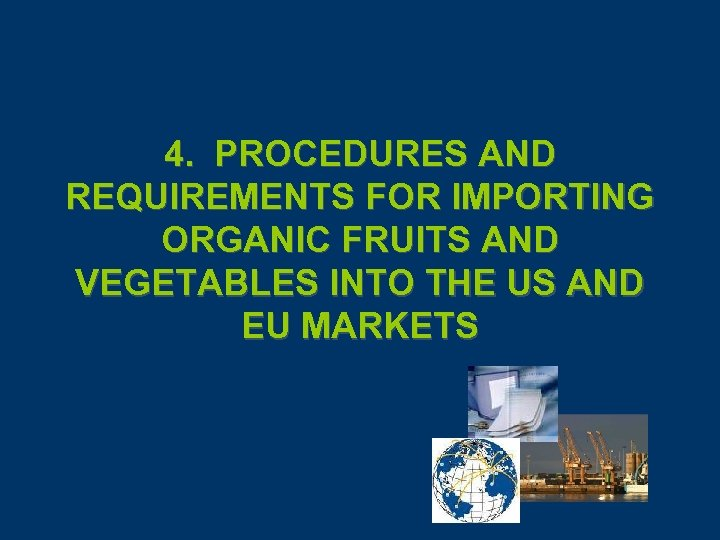 4. PROCEDURES AND REQUIREMENTS FOR IMPORTING ORGANIC FRUITS AND VEGETABLES INTO THE US AND