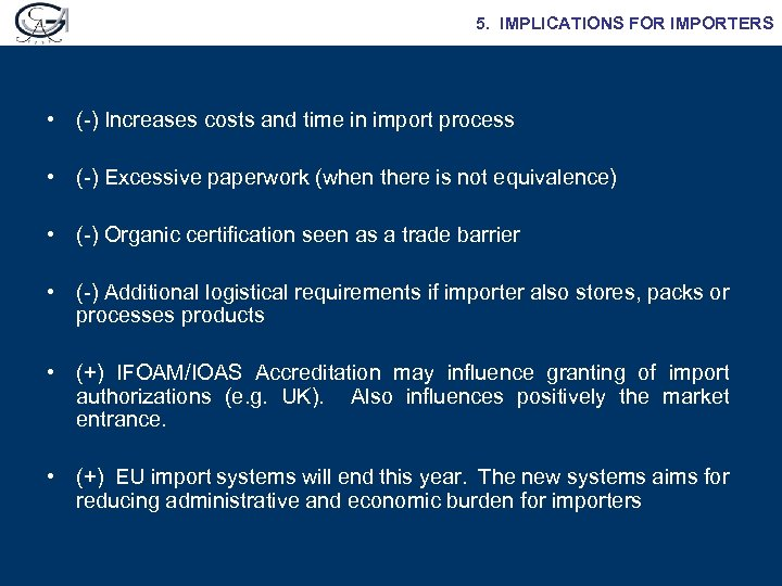 5. IMPLICATIONS FOR IMPORTERS • (-) Increases costs and time in import process •