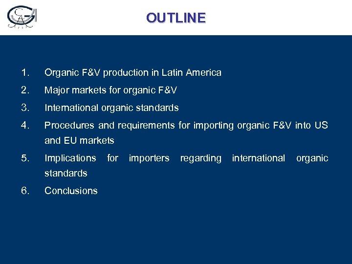 OUTLINE 1. Organic F&V production in Latin America 2. Major markets for organic F&V