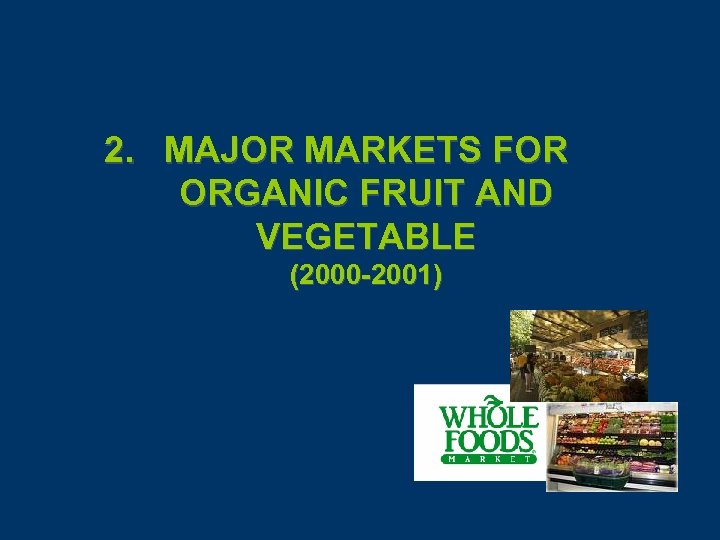 2. MAJOR MARKETS FOR ORGANIC FRUIT AND VEGETABLE (2000 -2001)