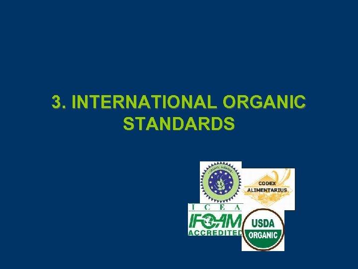 3. INTERNATIONAL ORGANIC STANDARDS
