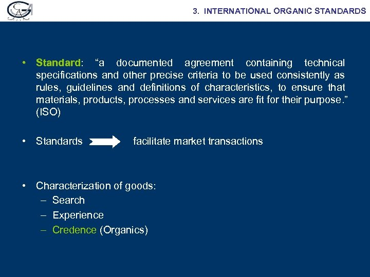 """3. INTERNATIONAL ORGANIC STANDARDS • Standard: """"a documented agreement containing technical Standard specifications and"""