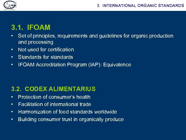 3. INTERNATIONAL ORGANIC STANDARDS 3. 1. IFOAM • Set of principles, requirements and guidelines