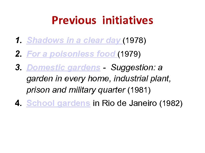Previous initiatives 1. Shadows in a clear day (1978) 2. For a poisonless food