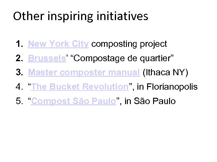 """Other inspiring initiatives 1. New York City composting project 2. Brussels' """"Compostage de quartier"""""""